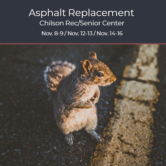 Asphalt replacement at Chilson Rec Center in November