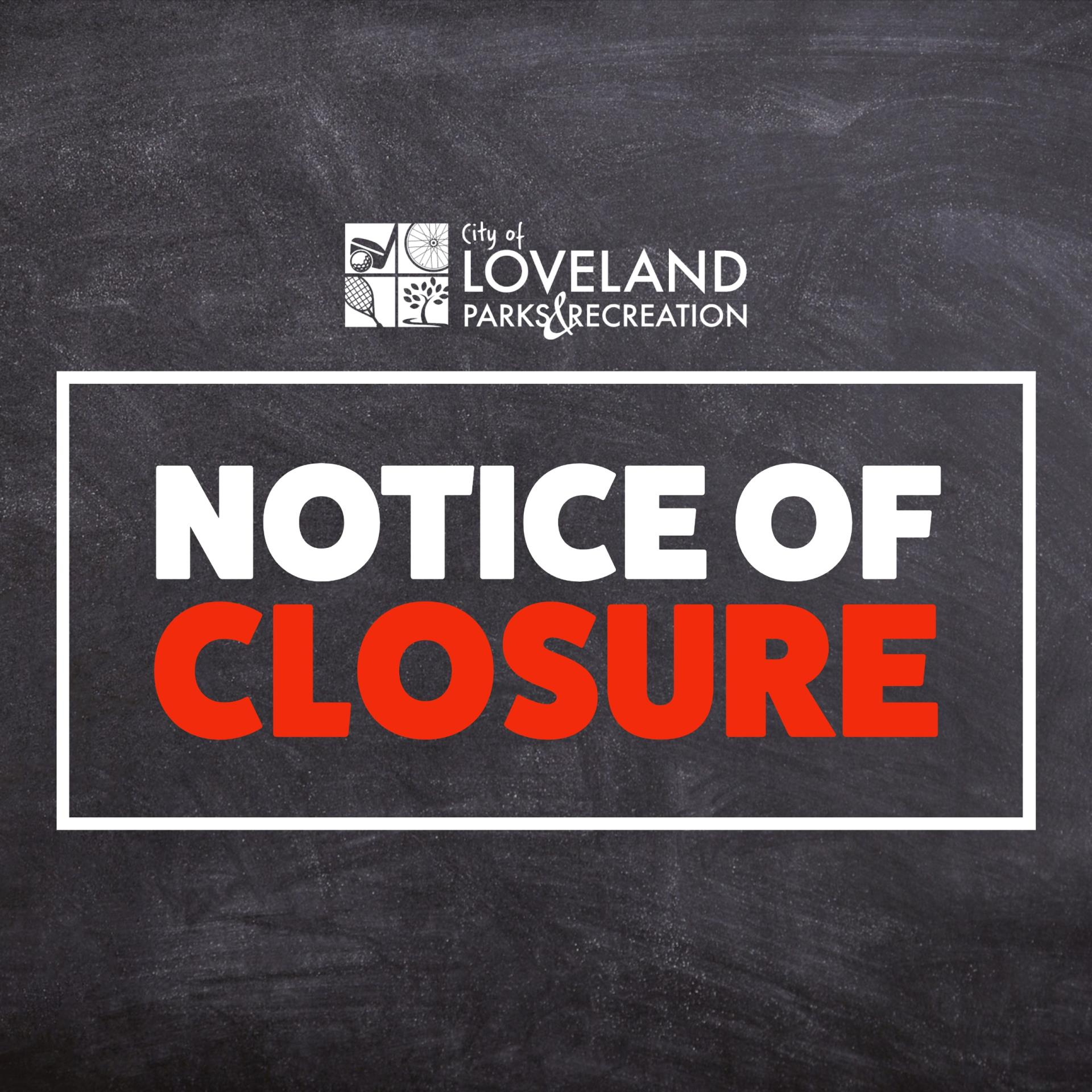 Notice of closure from Loveland Parks & Recreation